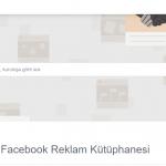 facebook reklam kütüphanesi
